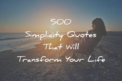 simplicity quotes that will transform your life wisdom quotes