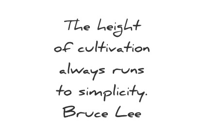simplicity quotes the height of cultivation always runs to simplicity bruce lee wisdom quotes