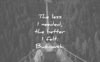 simplicity quotes less needed better felt charles bukowski wisdom