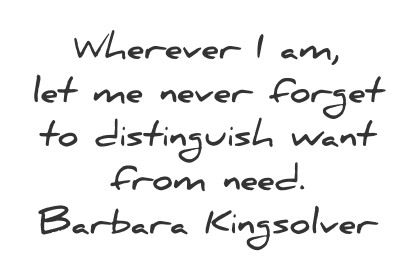 simplicity quotes wherever i am let me never forget to distinguish want from need barbara kingslover wisdom quotes