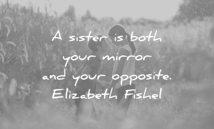 sister quotes both your mirror opposite elizabeth fishel wisdom