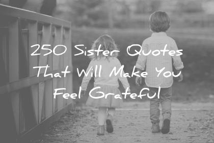 sister quotes that will make you feel grateful wisdom