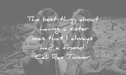 sister quotes best things about having was that always had friend cali rae tumer wisdom