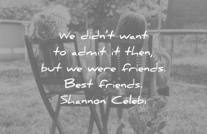 sister quotes didnt want admit then were friends best shannon celebi wisdom