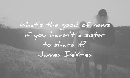 sister quotes whats the good news havent share james devries wisdom