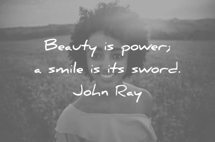 smile quotes beauty is power a smile is its sword john ray wisdom quotes
