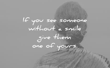 smile quotes you see someone without give them one yours unknown wisdom