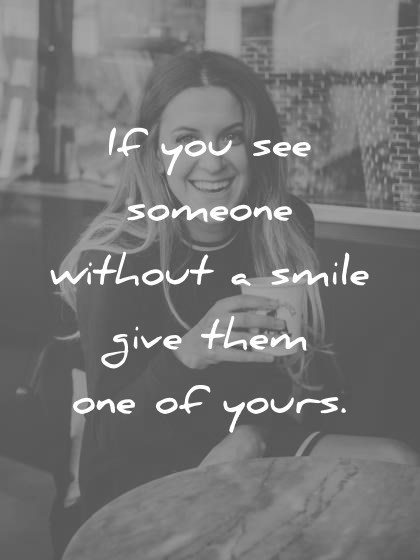 smile quotes if you see someone without a smile give them one of yours wisdom quotes