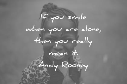 smile quotes if you smile when you are alone thenyou really mean it andy rooney wisdom quotes