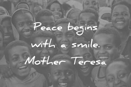 Image of: Sad Smile Quotes Peace Begins With Smile Mother Teresa Wisdom Quotes Everyday Power 290 Smile Quotes That Will Make Your Day Beautiful