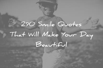 smile quotes that will make your day beautiful wisdom quotes