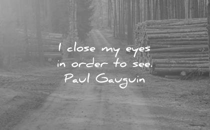 spiritual quotes close my eyes in order to see paul gauguin wisdom