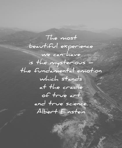 spiritual quotes most beautiful experience can have mysterious fundamental emotion which stands cradle true art science albert einstein wisdom