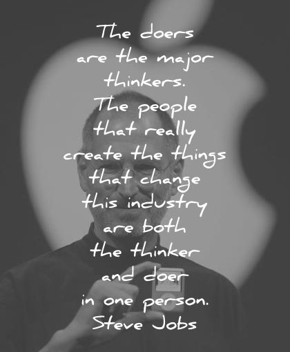 cee3e9e07 steve jobs quotes major thinkers people really create things change  industry both thinker doer one person