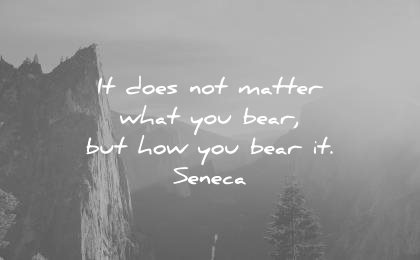 stoic quotes does not matter what you bear but how seneca wisdom quotes