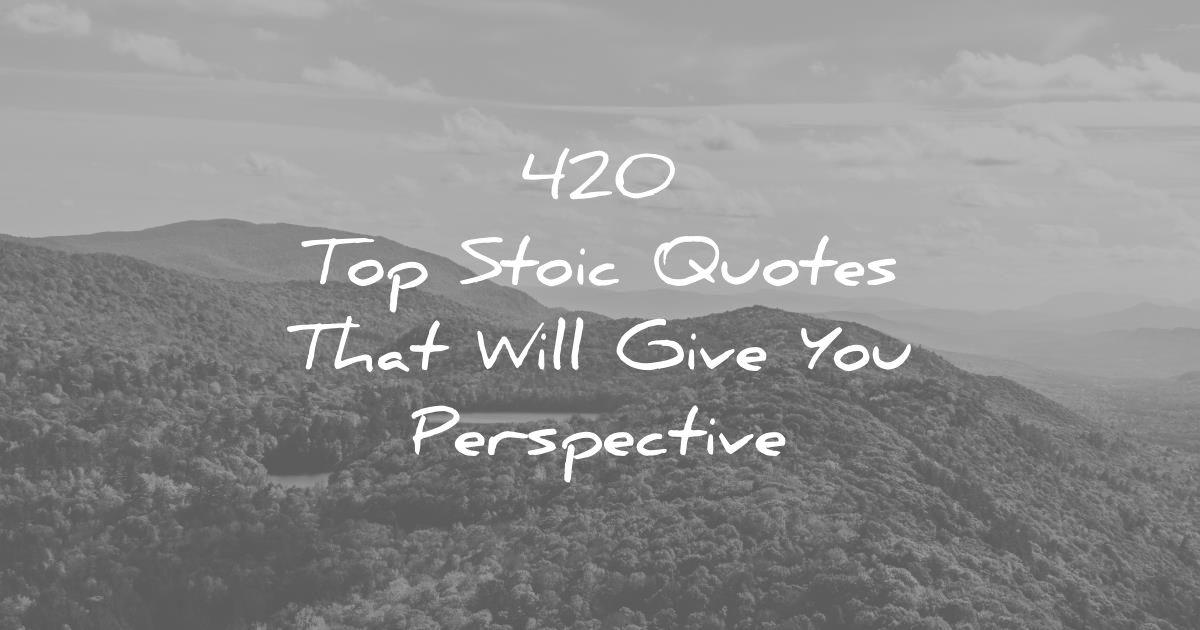 420 Top Stoic Quotes That Will Give You Perspective
