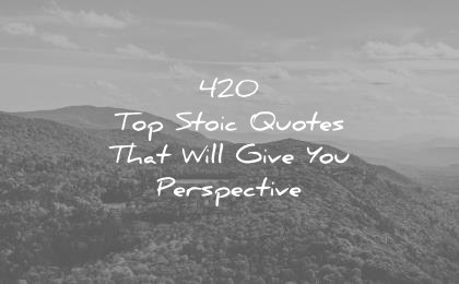 stoic quotes top that will give you perspective wisdom