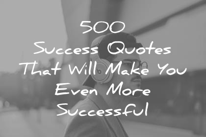 Success Quotes That Will Make You Even More Successful Wisdom