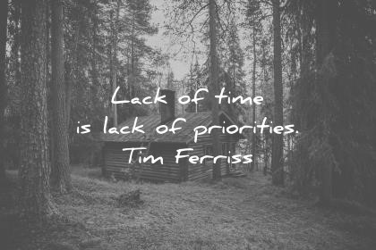 tim ferriss quotes lack of time is lack of priorities wisdom quotes