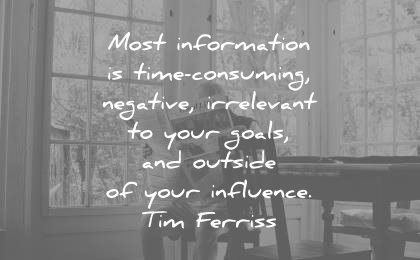 tim ferriss quotes most information time consuming negative irrelevant your goals outside your influence wisdom