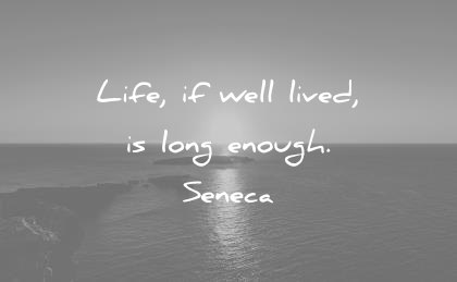 time quotes live well lived long enough seneca wisdom