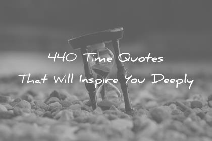 time quotes that will inspire you deeply wisdom quotes