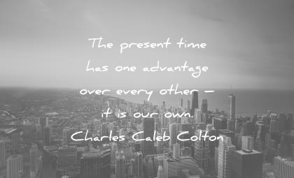 time quotes present advantage over every other charles caleb colton wisdom