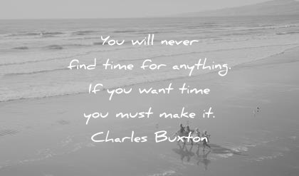 time quotes will never find anything want more must make charles buxton wisdom