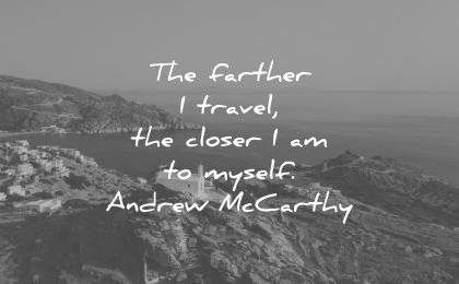 travel quotes the farther closer myself andrew mccarthy wisdom