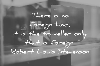 travel quotes there is no foreign land it is the traveller only that is foreign robert louis stevenson wisdom quotes