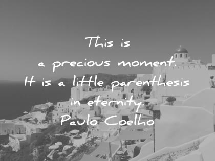 travel quotes this is a precious moment it is a little parenthesis in eternity paulo coelho wisdom quotes
