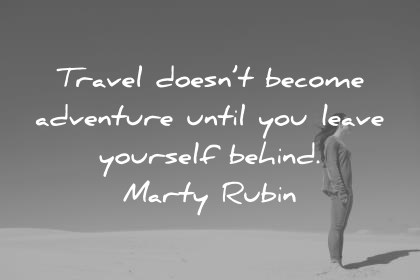 travel quotes travel doesnt become adventure until you leave yourself behind marty rubin wisdom quotes