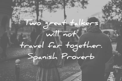 travel quotes two great talkers will not travel far together spanish proverb wisdom quotes