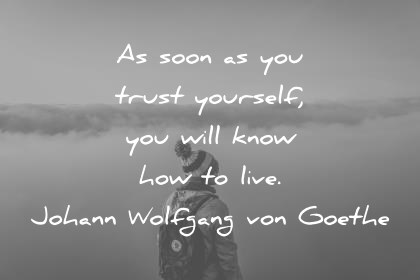 trust quotes as soon as you trust yourself you will know how to live johann wolfgang von goethe wisdom quotes