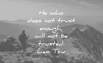 trust quotes he who does not enough will be trusted lao tzu wisdom