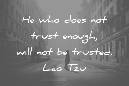 trust quotes he who does not trust enough will not be trusted lao tzu wisdom quotes