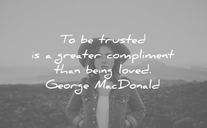 73c603c4a trust quotes trusted greater compliment than being loved george macdonald  wisdom