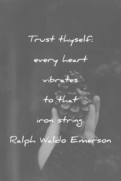 trust quotes trust thyself every heart vibrates to that iron string ralph waldo emerson wisdom quotes