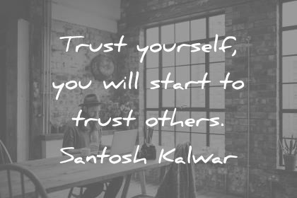 trust quotes trust yourself you will start to trust others santosh kalwar wisdom quotes