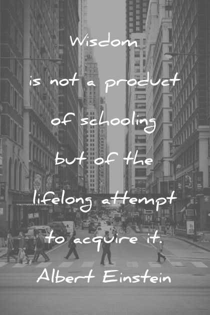 words of wisdom is not a product of schooling but of lifelong attempt to acquire it albert einstein wisdom quotes