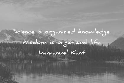 words of wisdom quotes science organized knowledge organized life immanuel kant