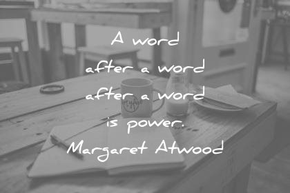 writing quotes a word after a word after a word is power margaret atwood wisdom