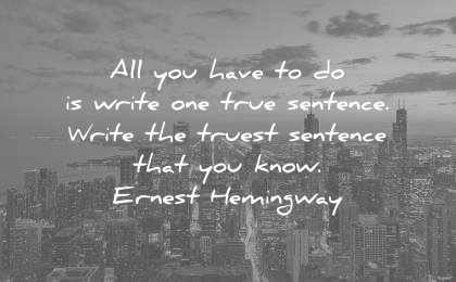 writing quotes all you have write one true sentence write truest that know ernest hemingway wisdom