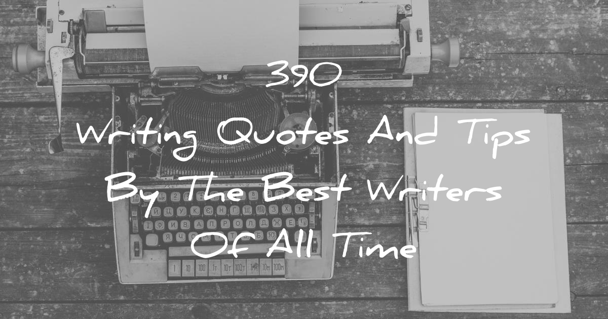 390 Writing Quotes And Tips By The Best Writers Of All Time