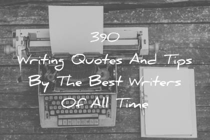 writing quotes and tips by the best writers of all time wisdom