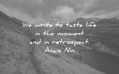 writing quotes write taste life the moment retrospect anais nin wisdom