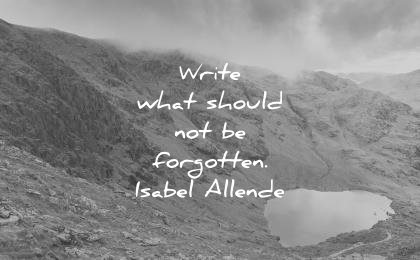 writing quotes write what should not forgotten isabel allende wisdom