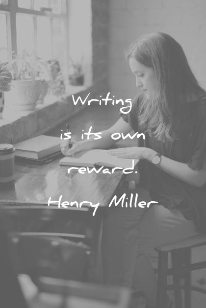 writing quotes writing is its own reward henry miller wisdom