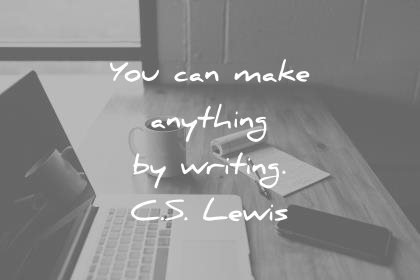 writing quotes you can make anything by writing cs lewis wisdom