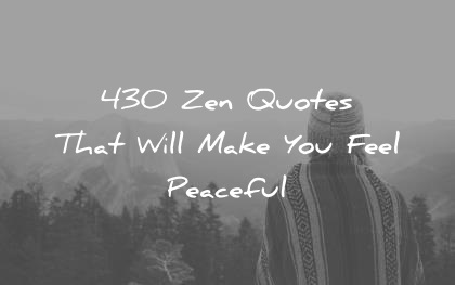 d3e2b4e1bd8d zen-quotes-that-will-make-you-feel-peaceful-wisdom-quotes.jpg